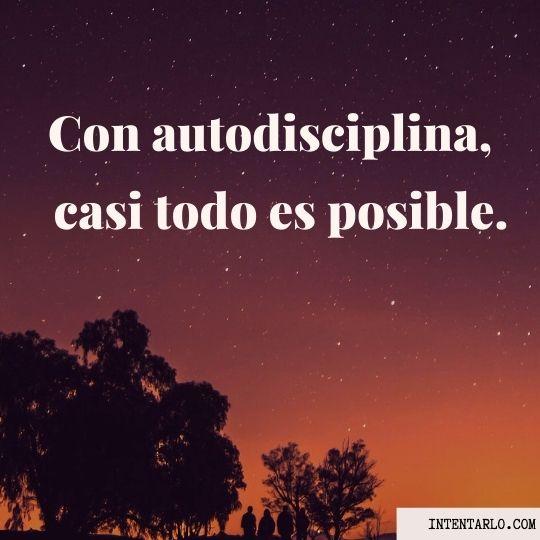 Con autodisciplina, casi todo es posible.